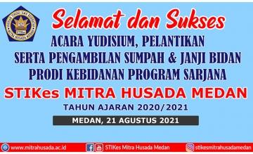 Selamat dan Sukses untuk Acara Yudisium, Pelantikan serta Pengambilan Sumpah & Janji Bidan Prodi Kebidanan Program Sarjana T.A 2020/2021
